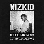 WizKid - Ojuelegba (Remix) ft. Drake & Skepta Artwork