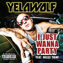 Yelawolf ft. Gucci Mane - I Just Wanna Party Artwork