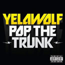 YelaWolf - Pop the Trunk Artwork