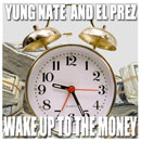 Yung Nate & El Prez - Wake Up to the Money Artwork