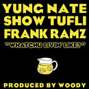 Yung Nate, Show Tufli &amp; Frank Ramz - Whatchu Livin&#8217; Like Artwork