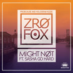 ZRO FOX (ProbCause x Zero Kizzie) ft. Sasha Go Hard - Might Not Artwork