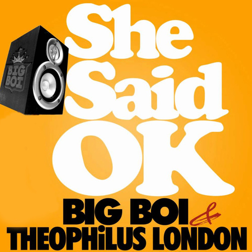 big-boi-theophilus-london-she-said-ok
