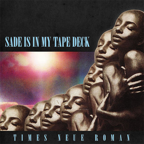 times-neue-roman-sade-is-in-my-tape-deck