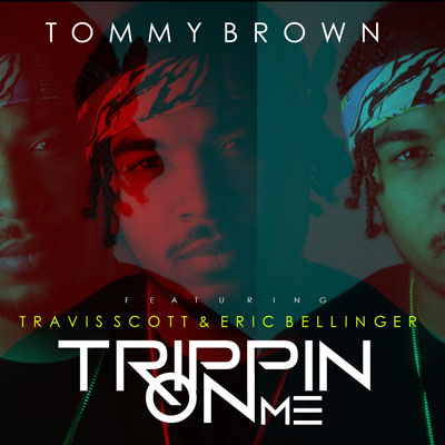 2015-02-25-tommy-brown-trippin-on-me-travis-scott-eric-bellinger