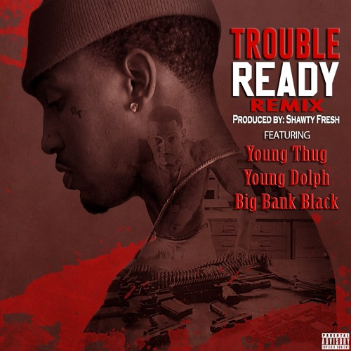 03166-trouble-ready-remix-young-thug-young-dolph-big-bank-black