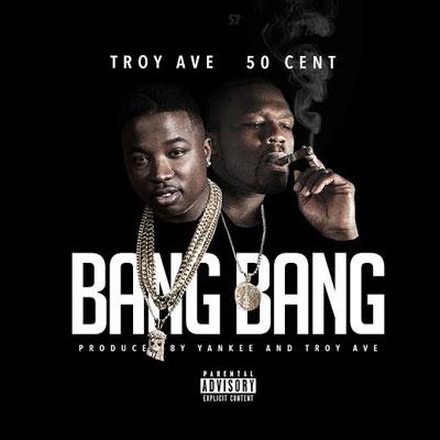 Troy Ave - Bang Bang ft. 50 Cent Artwork