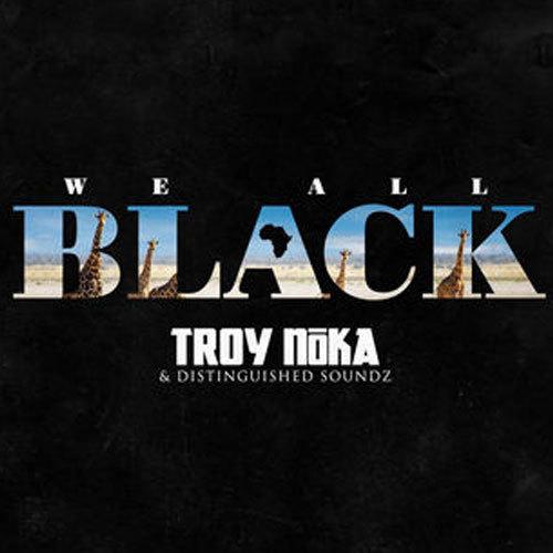 08307-troy-noka-we-all-black