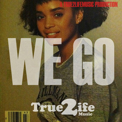true-2-life-music-we-go