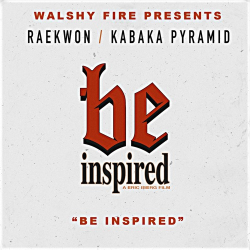 01136-walshy-fire-be-inspired-raekwon-kabaka-pyramid