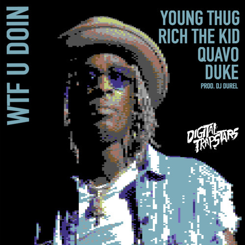 06057-young-thug-wtf-you-doin-quavo-rich-the-kid-duke