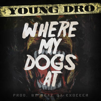 young-dro-where-my-dogs-at